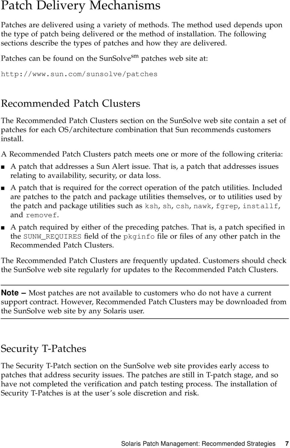 com/sunsolve/patches Recommended Patch Clusters The Recommended Patch Clusters section on the SunSolve web site contain a set of patches for each OS/architecture combination that Sun recommends