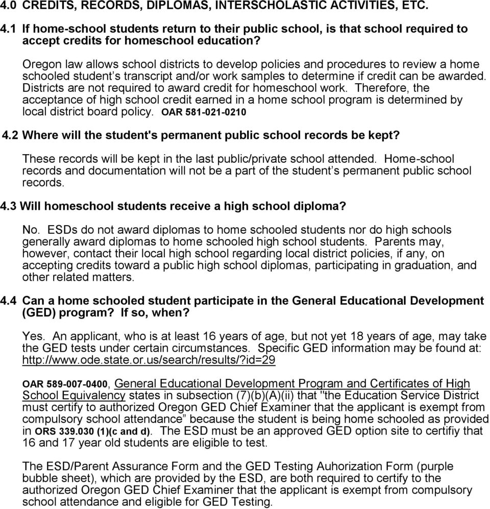 Districts are not required to award credit for homeschool work. Therefore, the acceptance of high school credit earned in a home school program is determined by local district board policy.