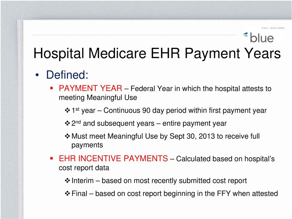 Must meet Meaningful Use by Sept 30, 2013 to receive full payments EHR INCENTIVE PAYMENTS Calculated based on hospital s