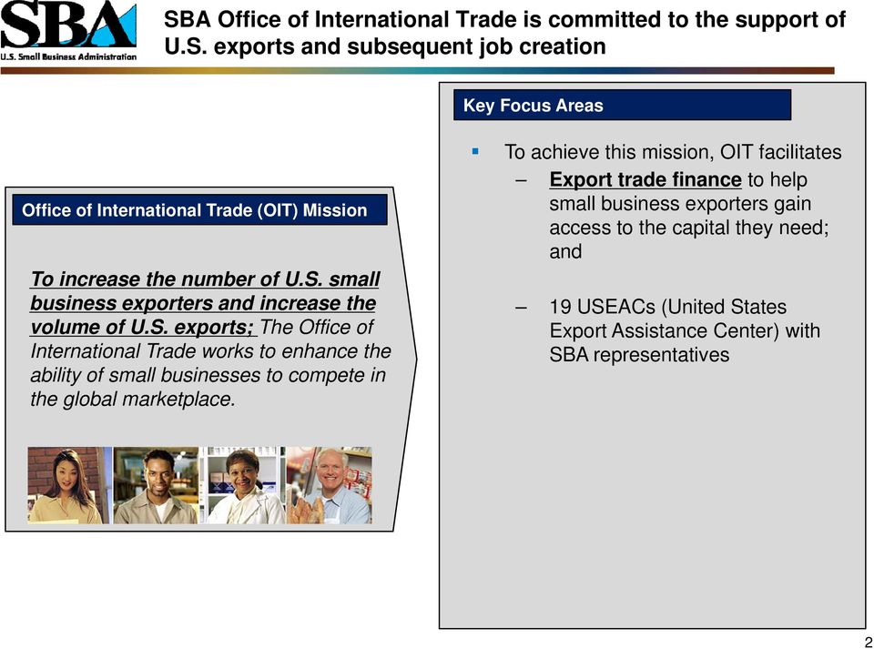To achieve this mission, OIT facilitates Export trade finance to help small business exporters gain access to the capital they need; and 19 USEACs