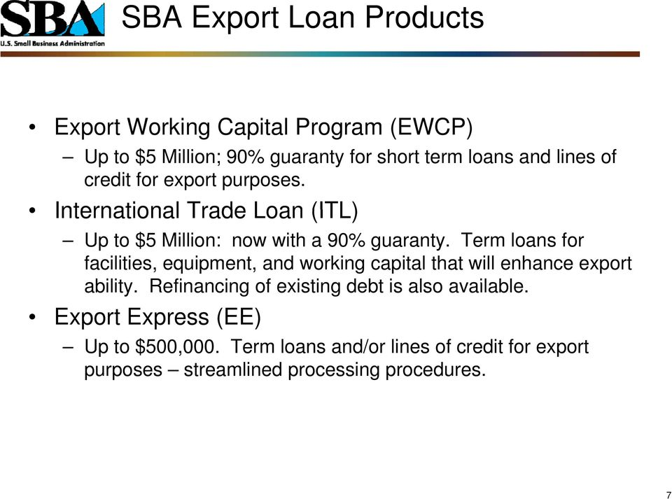 Term loans for facilities, equipment, and working capital that will enhance export ability.