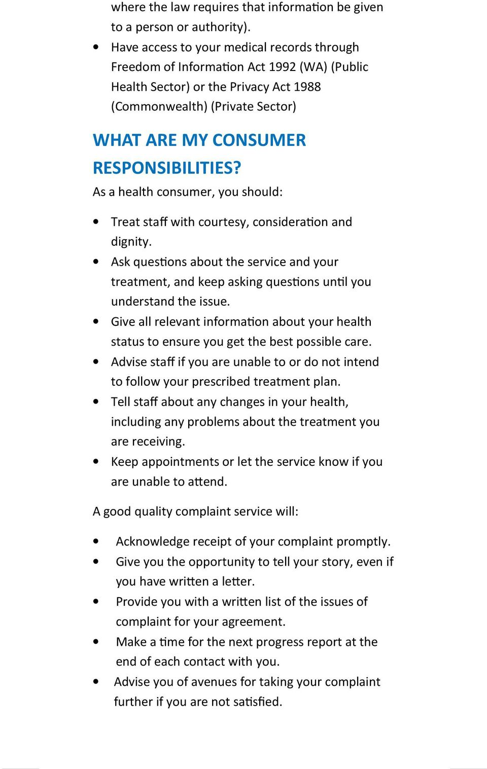 "As a health consumer, you should: Treat staff with courtesy, considera""on and dignity. Ask ques""ons about the service and your treatment, and keep asking ques""ons un""l you understand the issue."