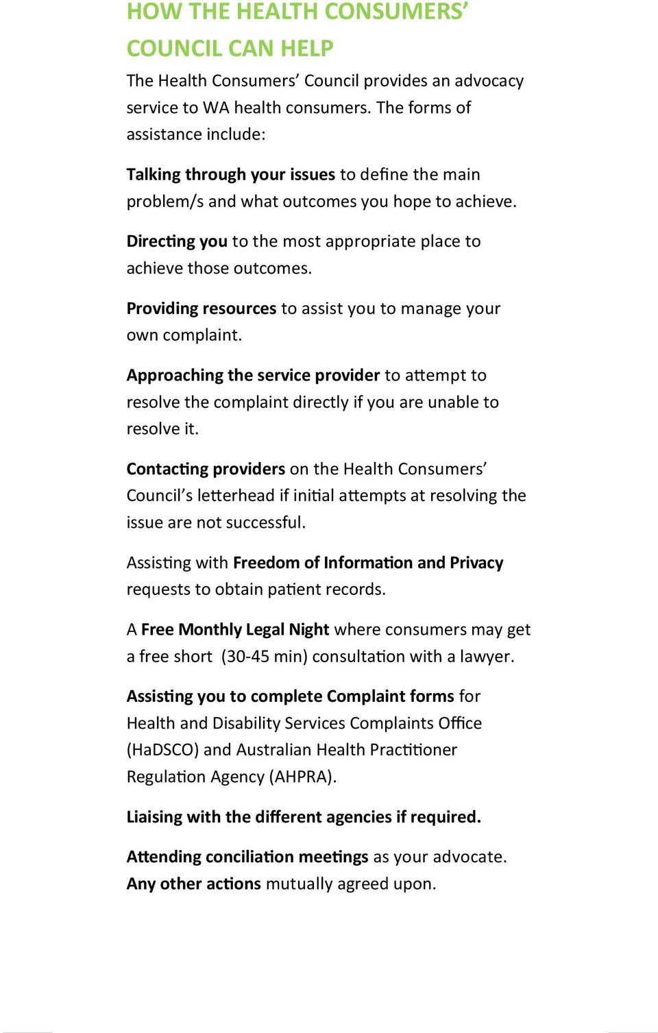 Providing resources to assist you to manage your own complaint. Approaching the service provider to a!empt to resolve the complaint directly if you are unable to resolve it.
