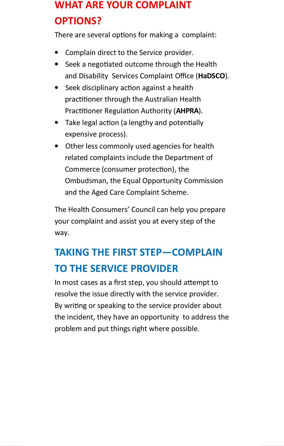 "Seek disciplinary ac""on against a health prac""""oner through the Australian Health Prac""""oner Regula""on Authority (AHPRA). Take legal ac""on (a lengthy and poten""ally expensive process)."