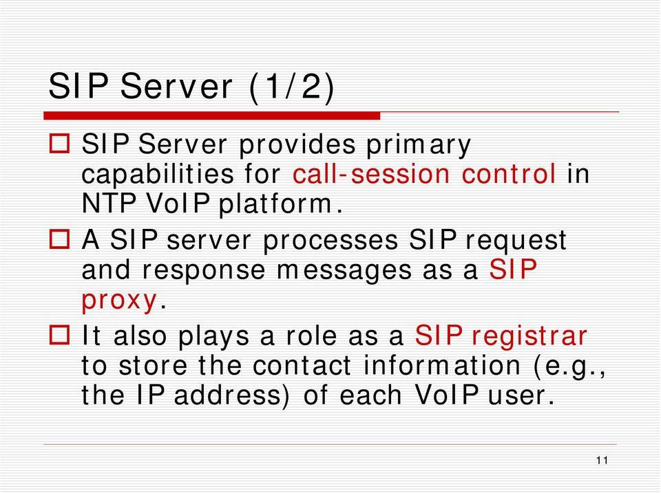A SIP server processes SIP request and response messages as a SIP proxy.