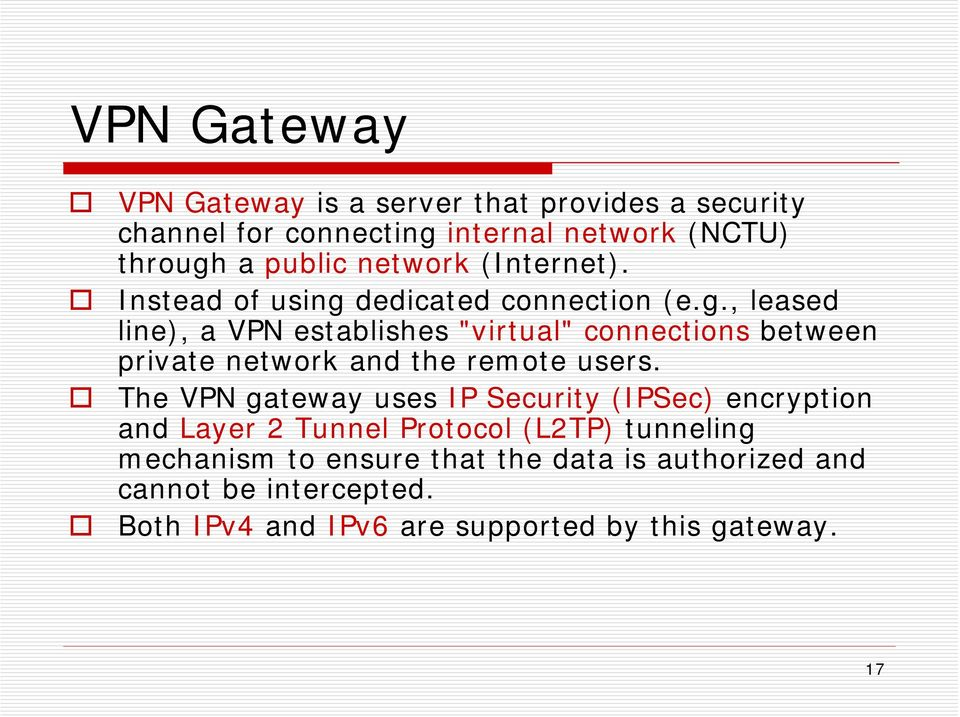 "dedicated connection (e.g., leased line), a VPN establishes ""virtual"" connections between private network and the remote users."