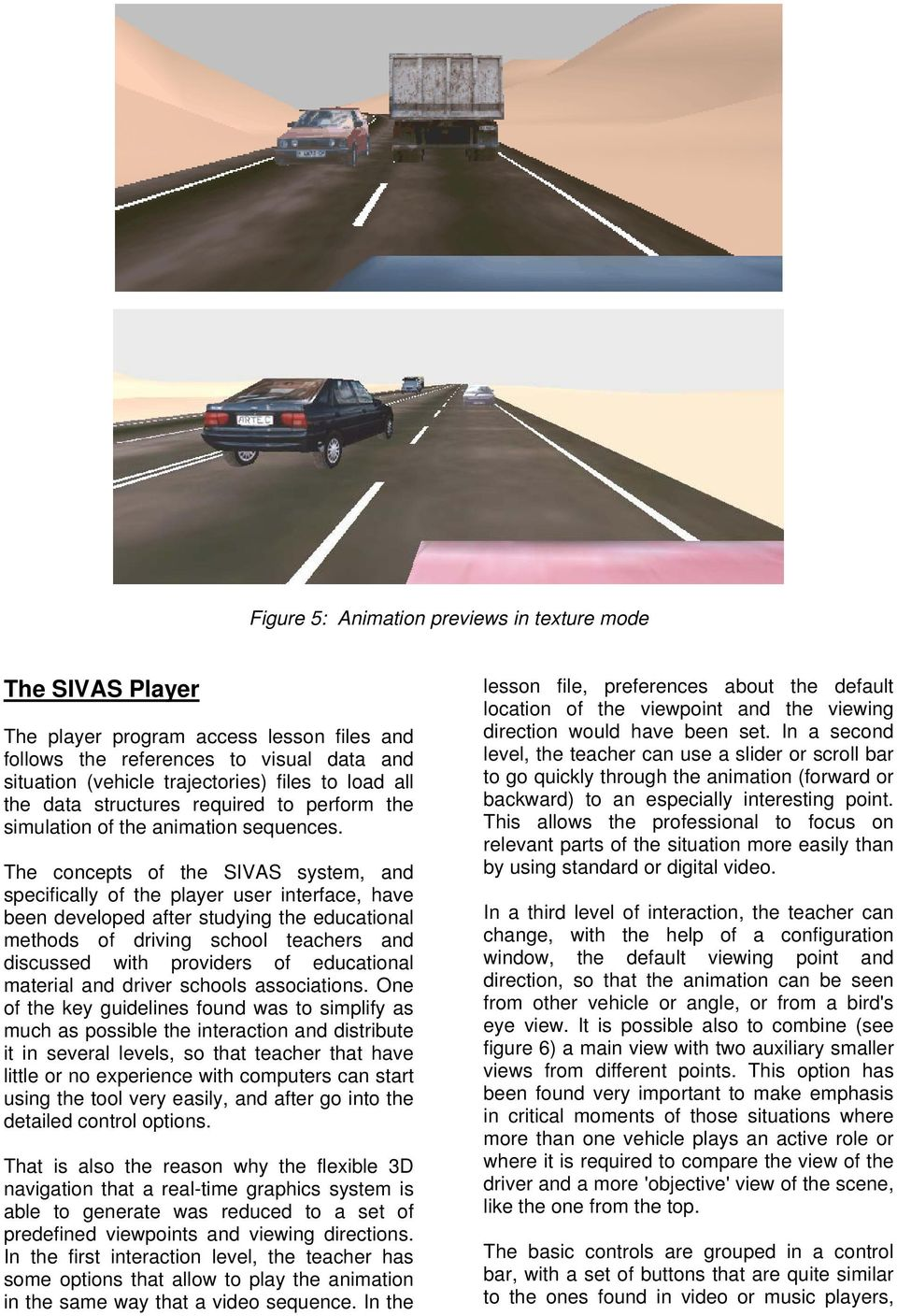 The concepts of the SIVAS system, and specifically of the player user interface, have been developed after studying the educational methods of driving school teachers and discussed with providers of