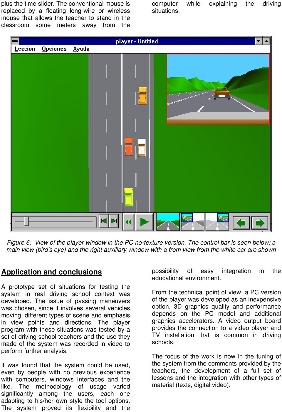 situations. Figure 6: View of the player window in the PC no-texture version.