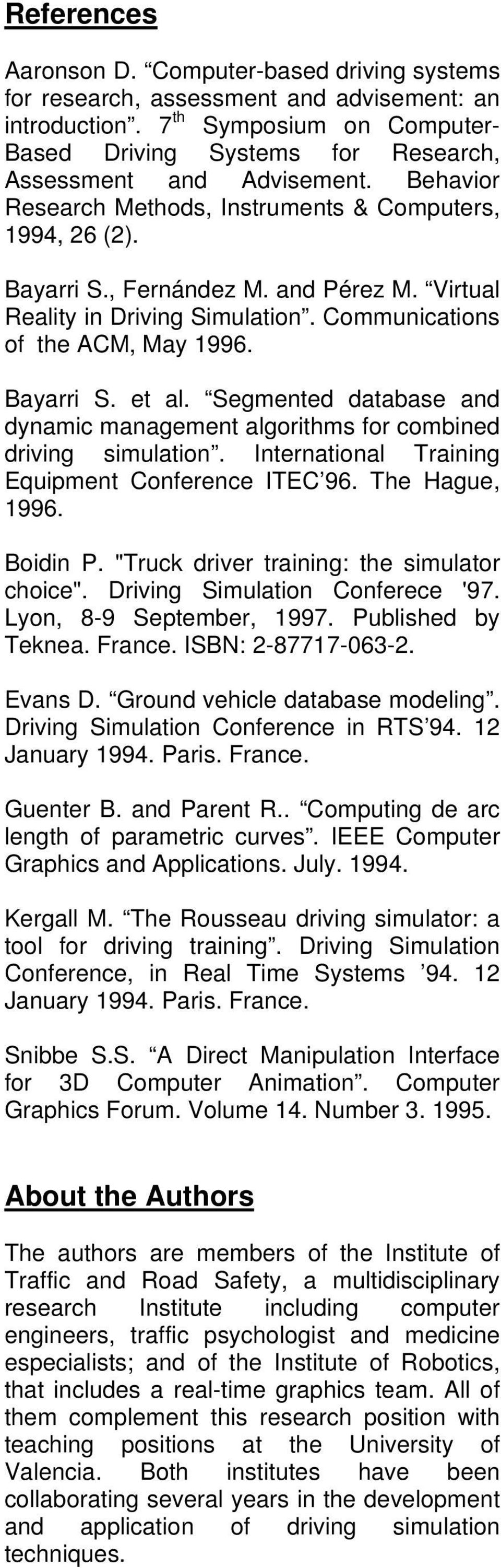 Virtual Reality in Driving Simulation. Communications of the ACM, May 1996. Bayarri S. et al. Segmented database and dynamic management algorithms for combined driving simulation.