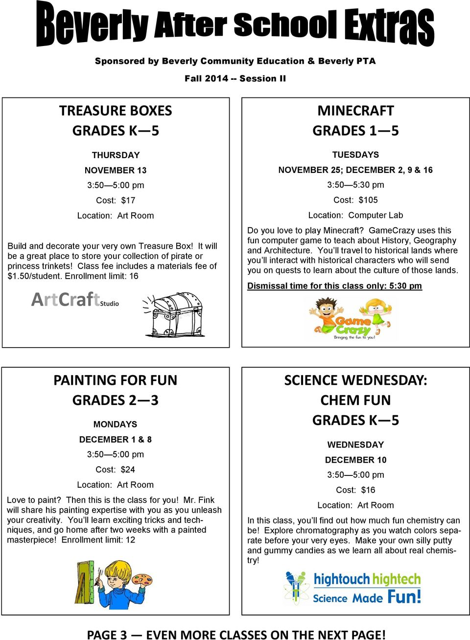 Enrollment limit: 16 ArtCraftStudio MINECRAFT GRADES 1 5 TUESDAYS NOVEMBER 25; DECEMBER 2, 9 & 16 3:50 5:30 pm Cost: $105 Location: Computer Lab Do you love to play Minecraft?