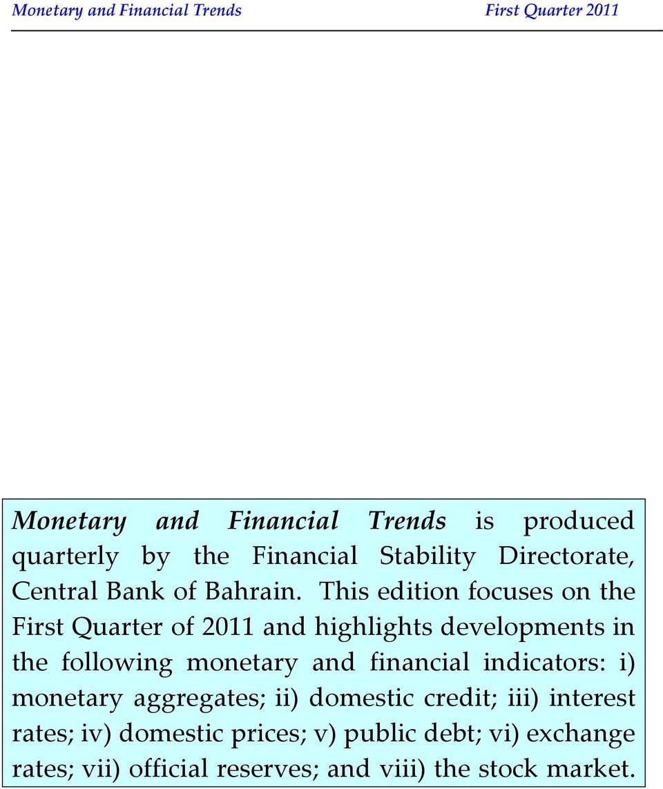 This edition focuses on the First Quarter of 2011 and highlights developments in the following monetary