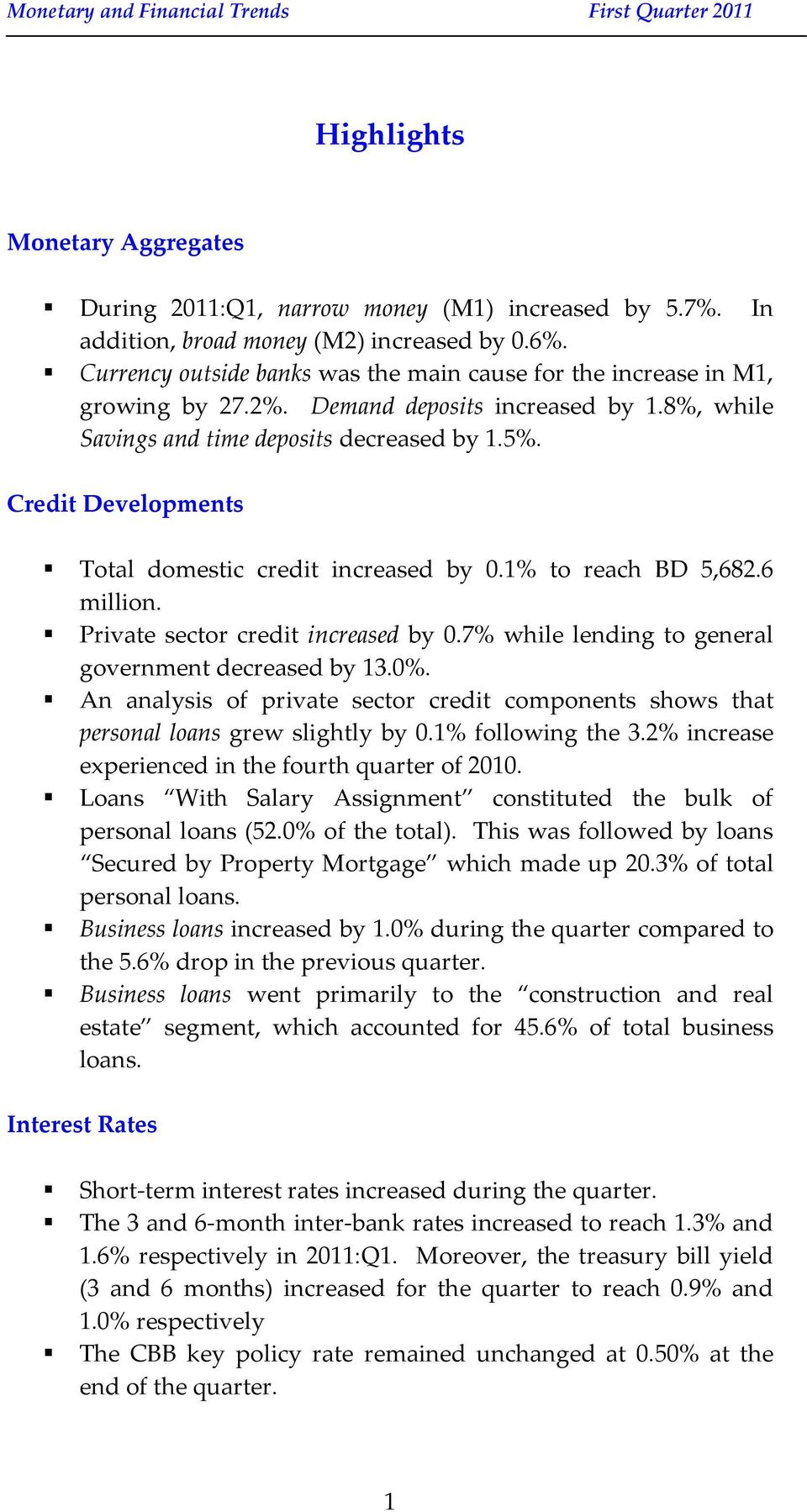 Credit Developments Total domestic credit increased by 0.1% to reach BD 5,682.6 million. Private sector credit increased by 0.7% while lending to general government decreased by 13.0%.