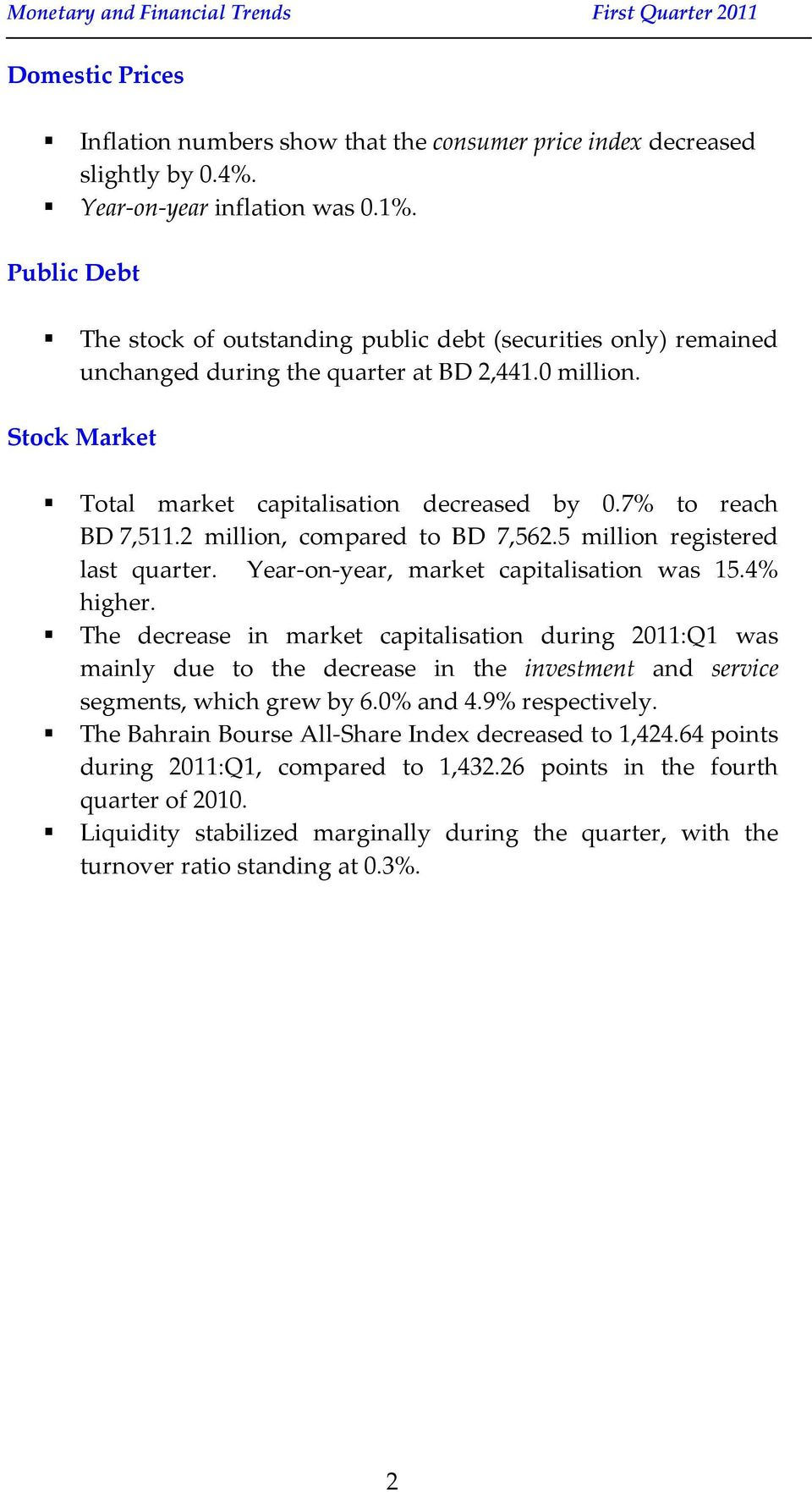 7% to reach BD 7,511.2 million, compared to BD 7,562.5 million registered last quarter. Year-on-year, market capitalisation was 15.4% higher.
