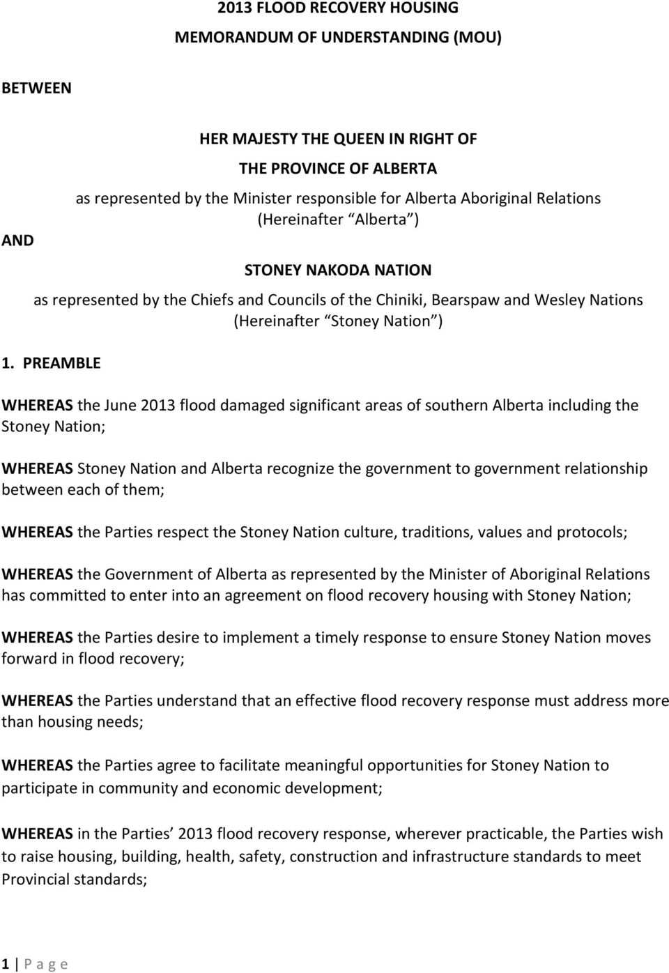 PREAMBLE WHEREAS the June 2013 flood damaged significant areas of southern Alberta including the Stoney Nation; WHEREAS Stoney Nation and Alberta recognize the government to government relationship