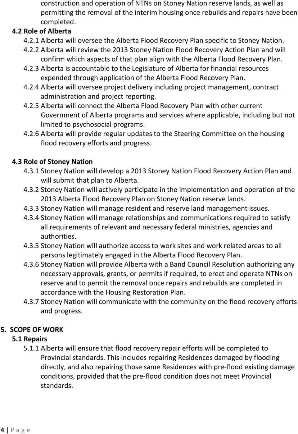 4.2.3 Alberta is accountable to the Legislature of Alberta for financial resources expended through application of the Alberta Flood Recovery Plan. 4.2.4 Alberta will oversee project delivery including project management, contract administration and project reporting.