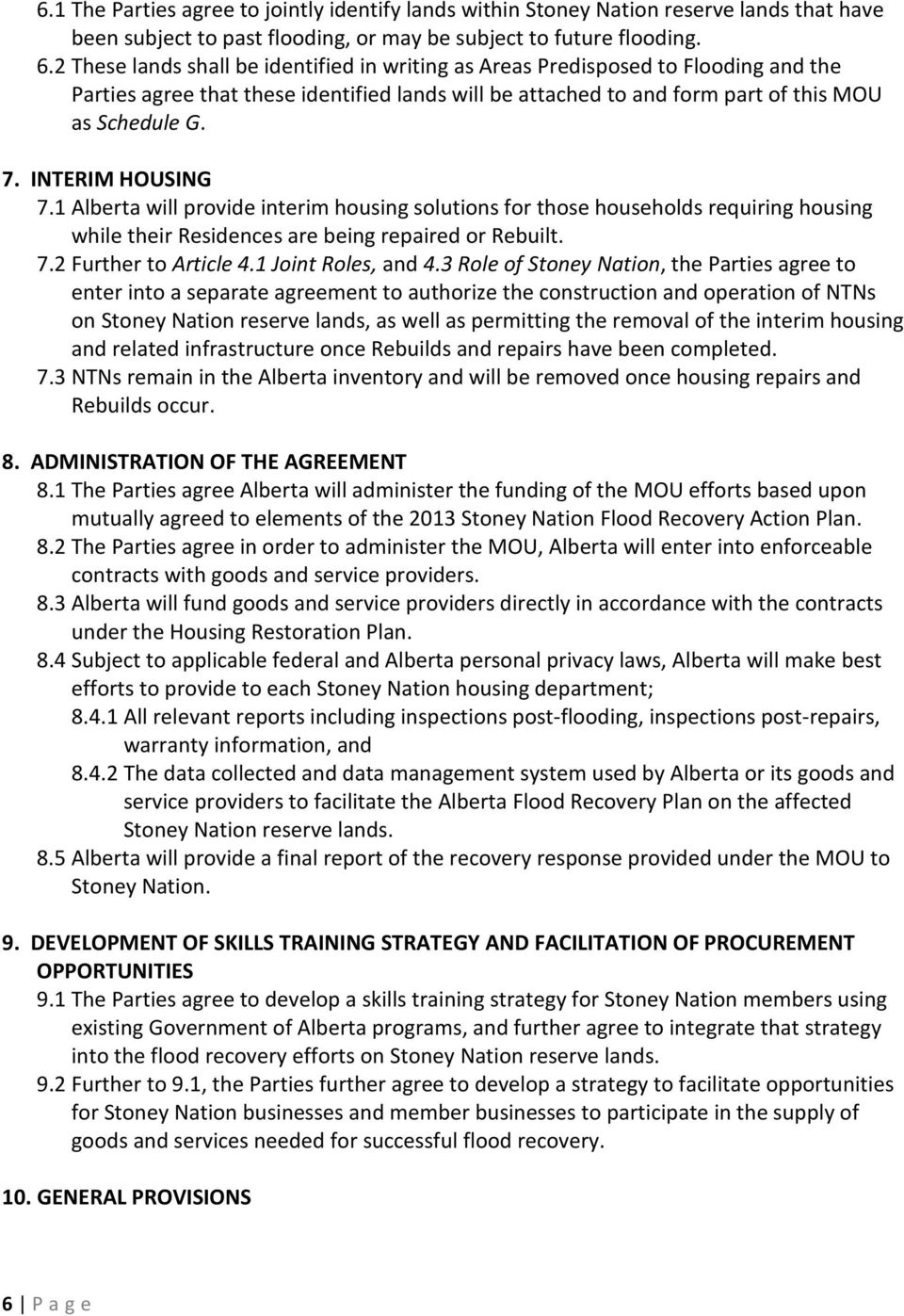 INTERIM HOUSING 7.1 Alberta will provide interim housing solutions for those households requiring housing while their Residences are being repaired or Rebuilt. 7.2 Further to Article 4.
