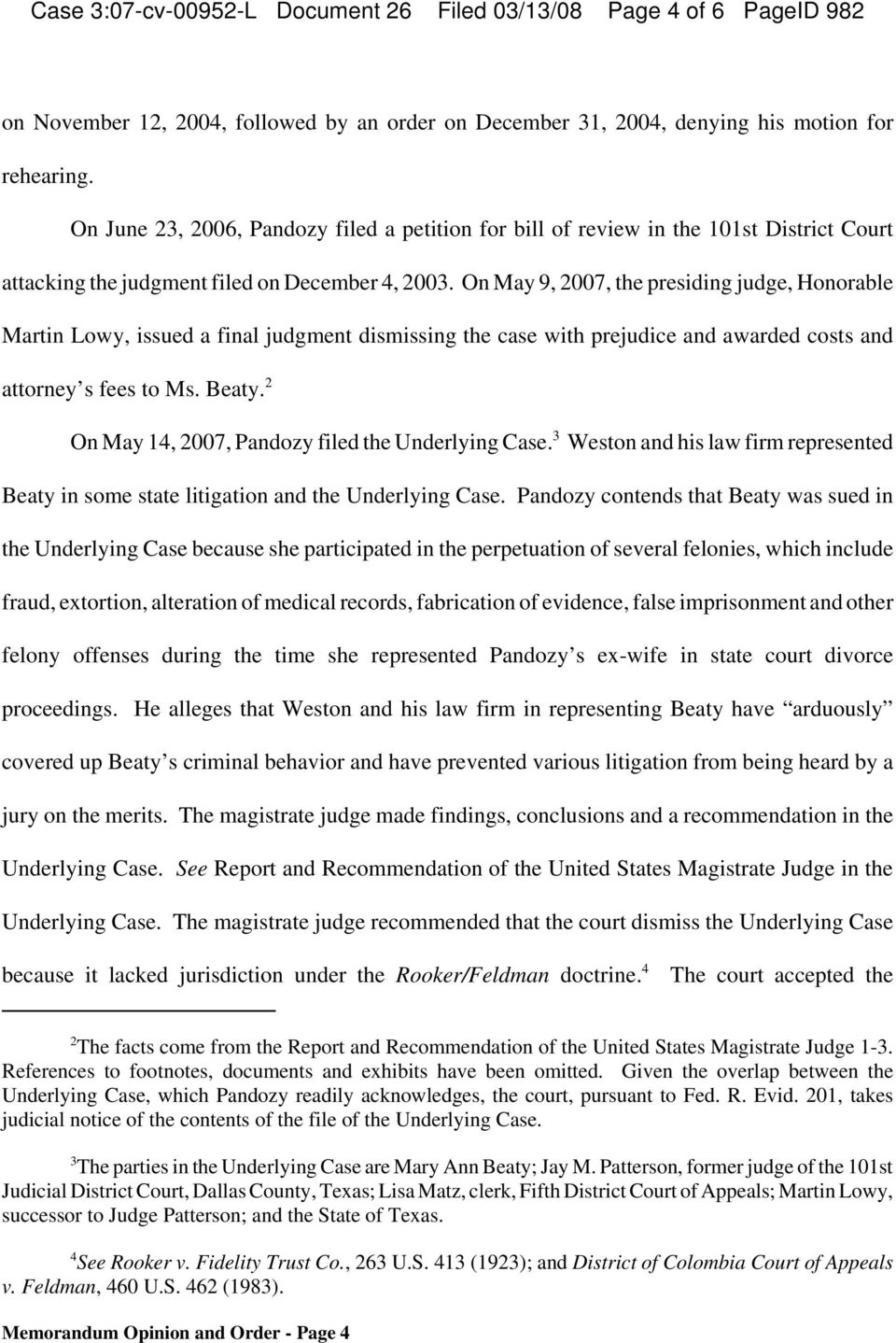On May 9, 2007, the presiding judge, Honorable Martin Lowy, issued a final judgment dismissing the case with prejudice and awarded costs and attorney s fees to Ms. Beaty.