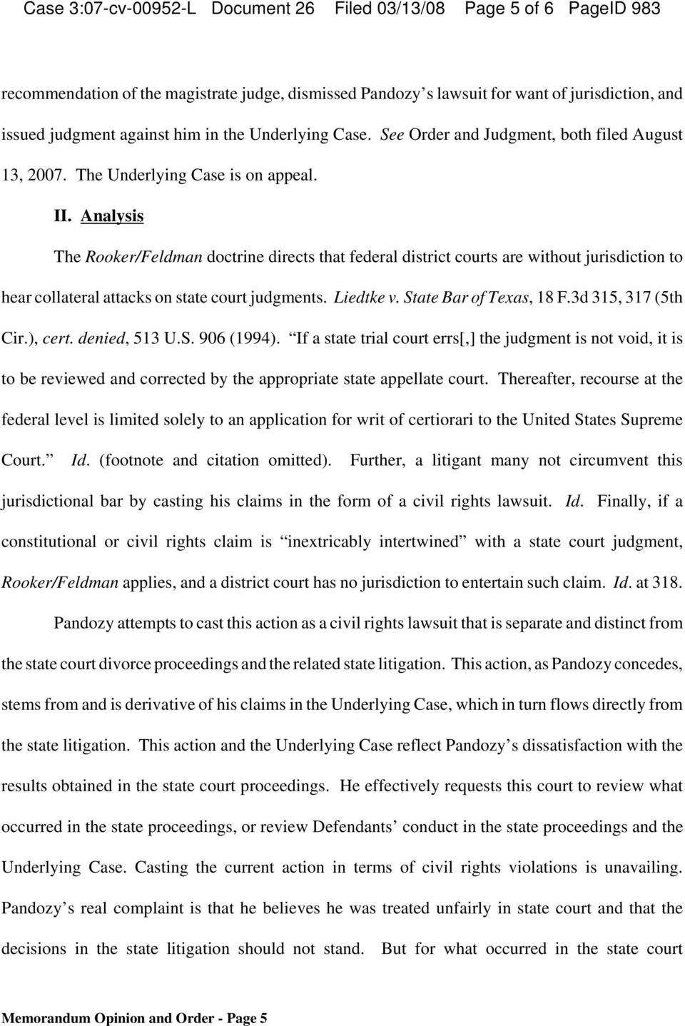 Analysis The Rooker/Feldman doctrine directs that federal district courts are without jurisdiction to hear collateral attacks on state court judgments. Liedtke v. State Bar of Texas, 18 F.
