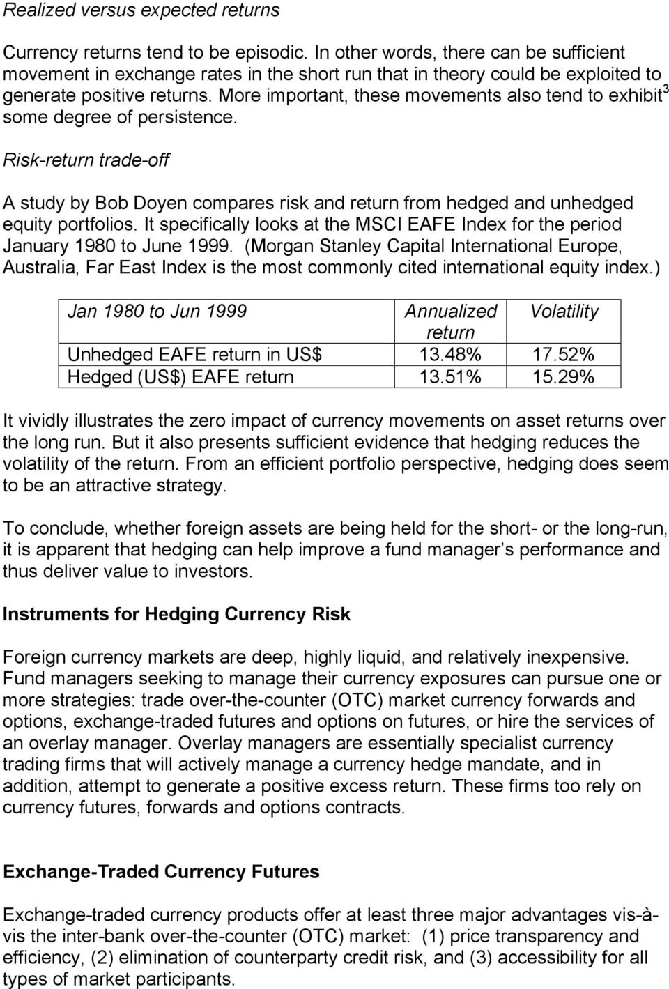 More important, these movements also tend to exhibit 3 some degree of persistence. Risk-return trade-off A study by Bob Doyen compares risk and return from hedged and unhedged equity portfolios.