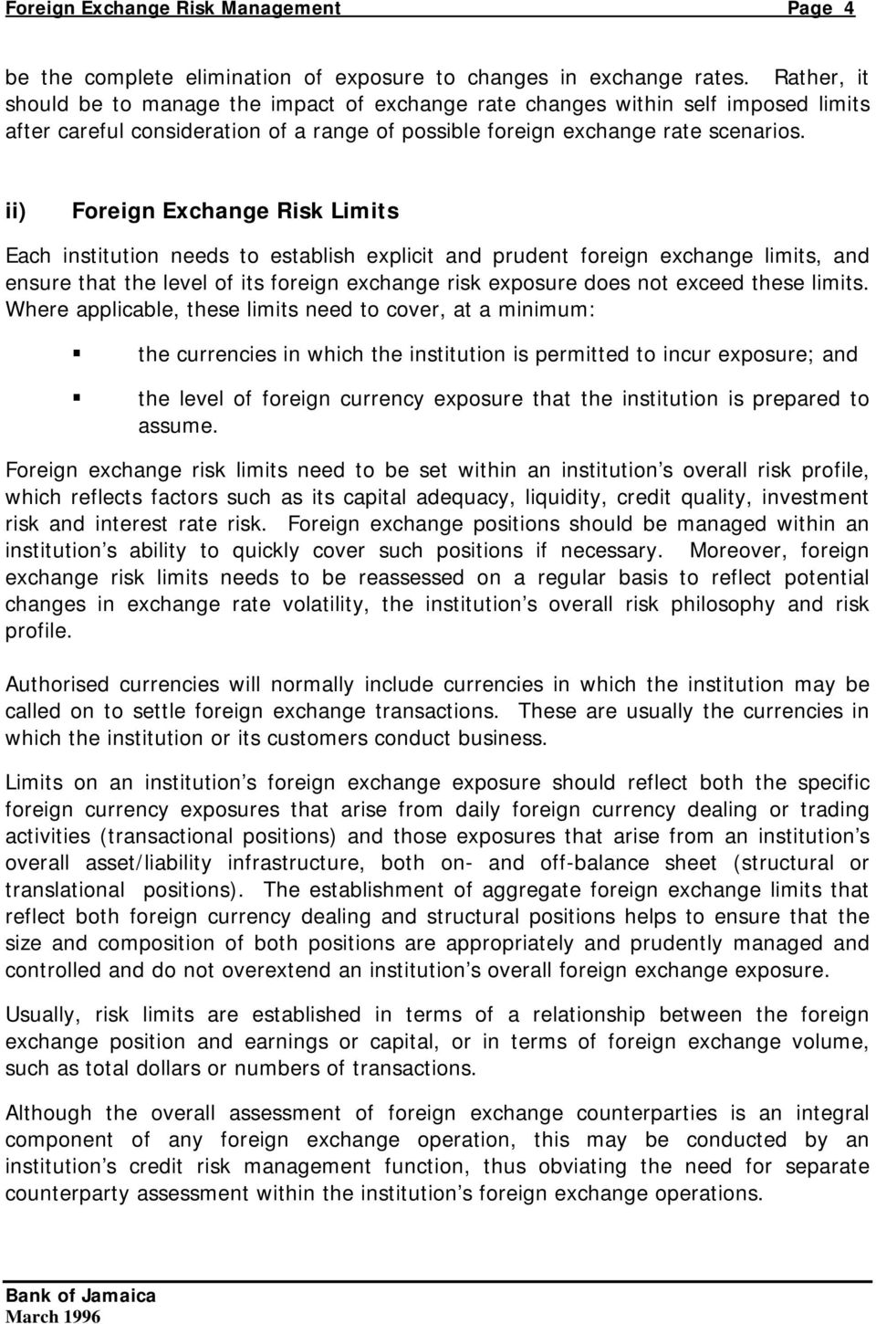 ii) Foreign Exchange Risk Limits Each institution needs to establish explicit and prudent foreign exchange limits, and ensure that the level of its foreign exchange risk exposure does not exceed