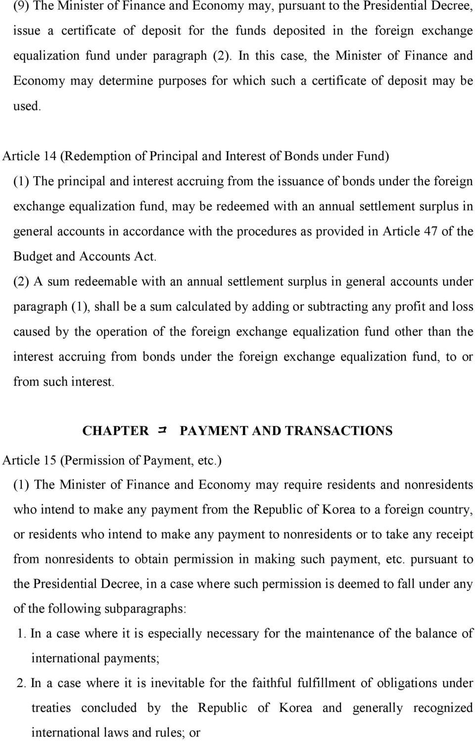 Article 14 (Redemption of Principal and Interest of Bonds under Fund) (1) The principal and interest accruing from the issuance of bonds under the foreign exchange equalization fund, may be redeemed