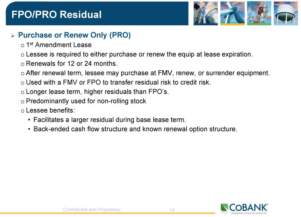 o Used with a FMV or FPO to transfer residual risk to credit risk. o Longer lease term, higher residuals than FPO s.