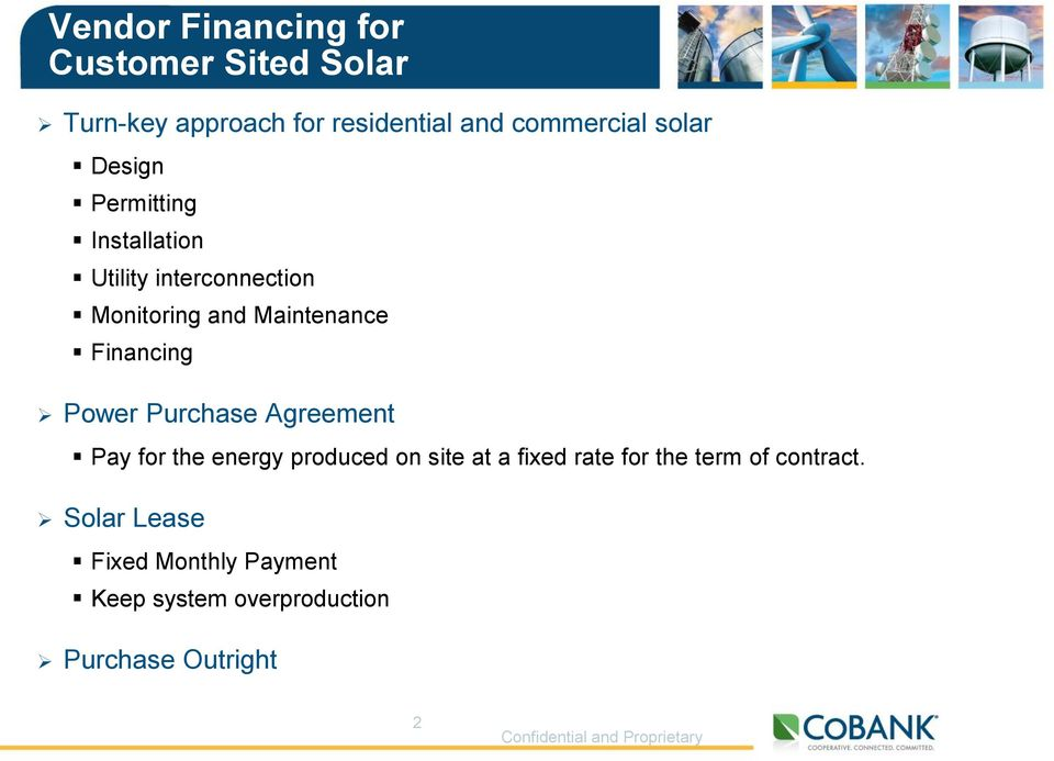 Purchase Agreement Pay for the energy produced on site at a fixed rate for the term of contract.