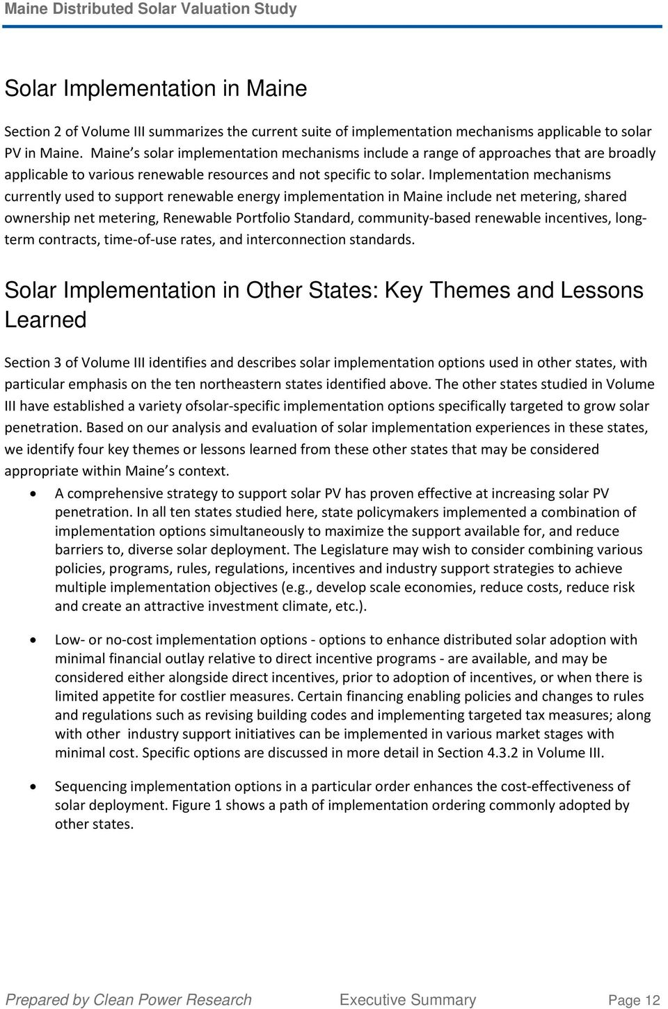 Implementation mechanisms currently used to support renewable energy implementation in Maine include net metering, shared ownership net metering, Renewable Portfolio Standard, community based