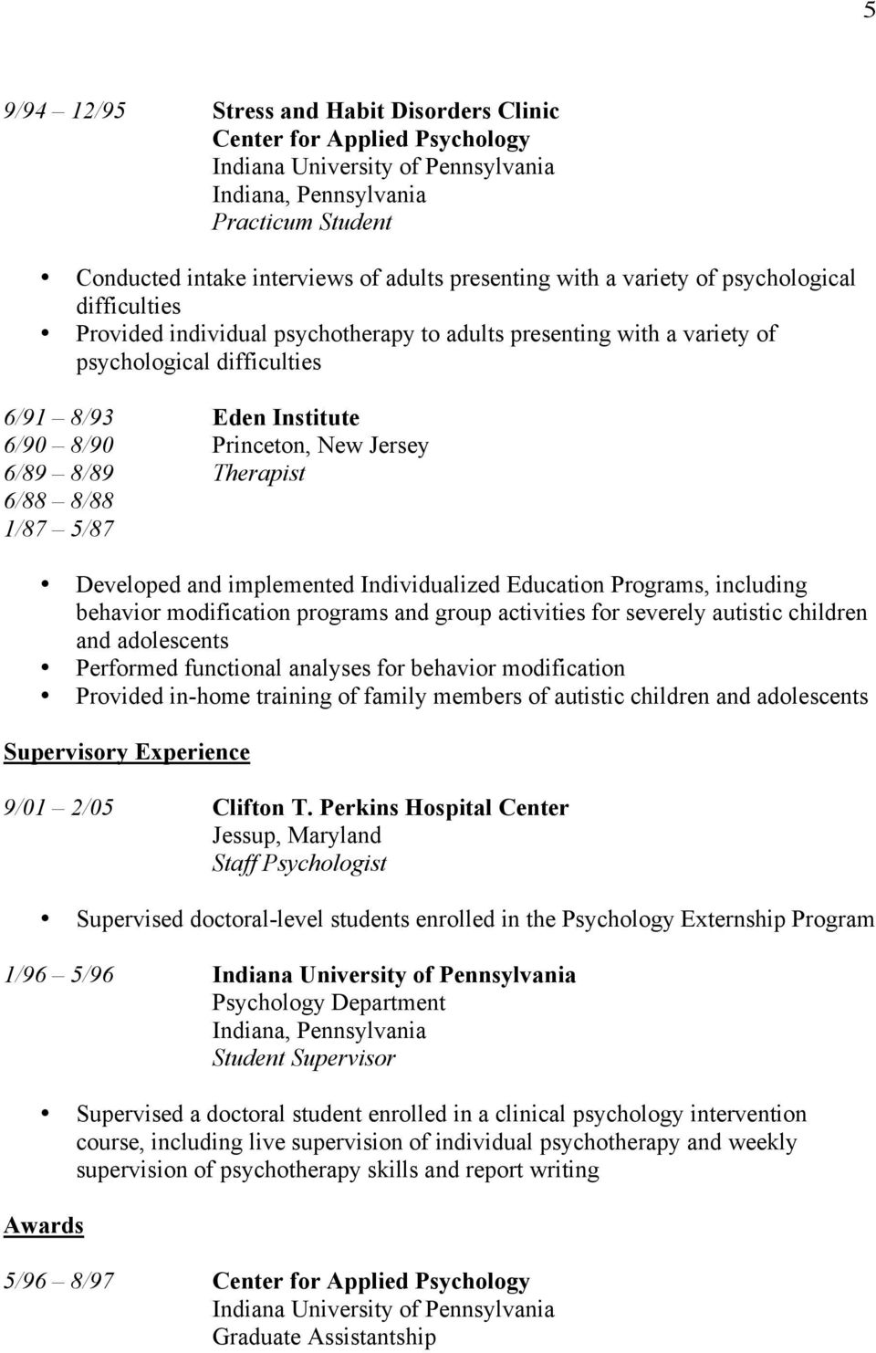 Programs, including behavior modification programs and group activities for severely autistic children and adolescents Performed functional analyses for behavior modification Provided in-home