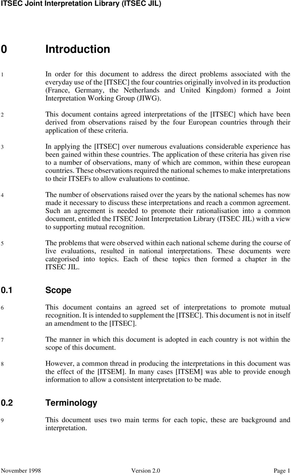 2 This document contains agreed interpretations of the [ITSEC] which have been derived from observations raised by the four European countries through their application of these criteria.