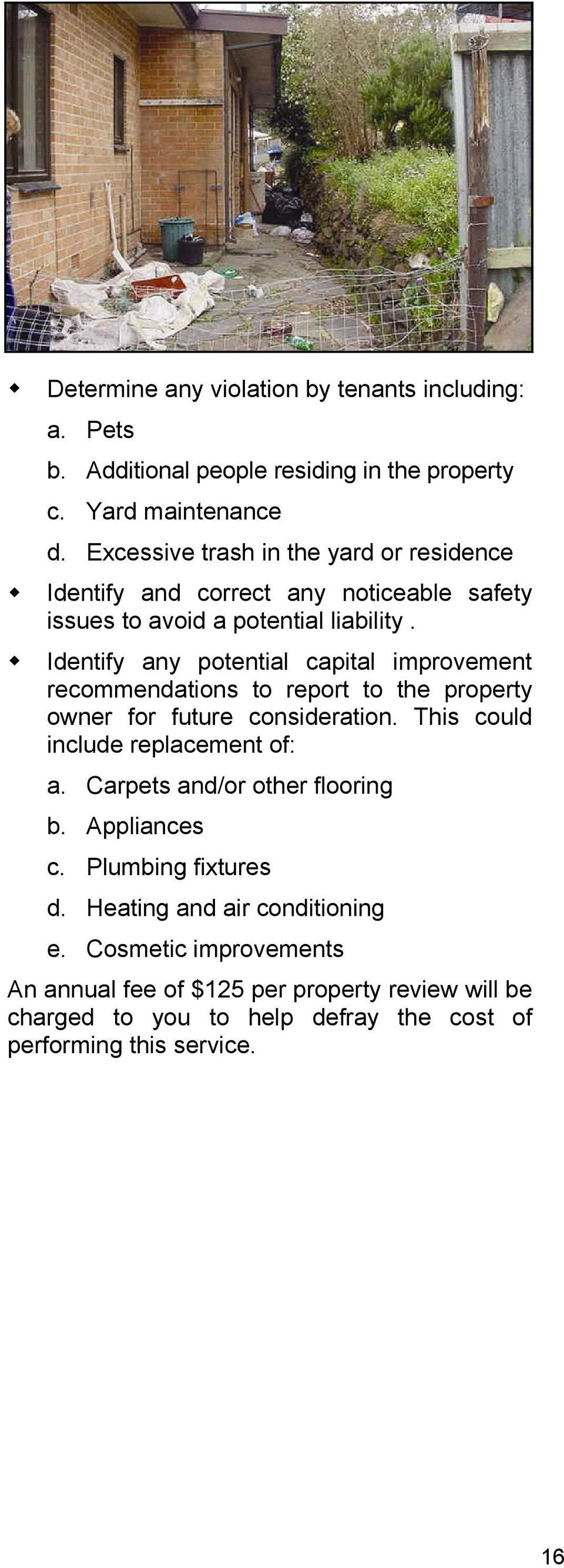 Identify any potential capital improvement recommendations to report to the property owner for future consideration. This could include replacement of: a.