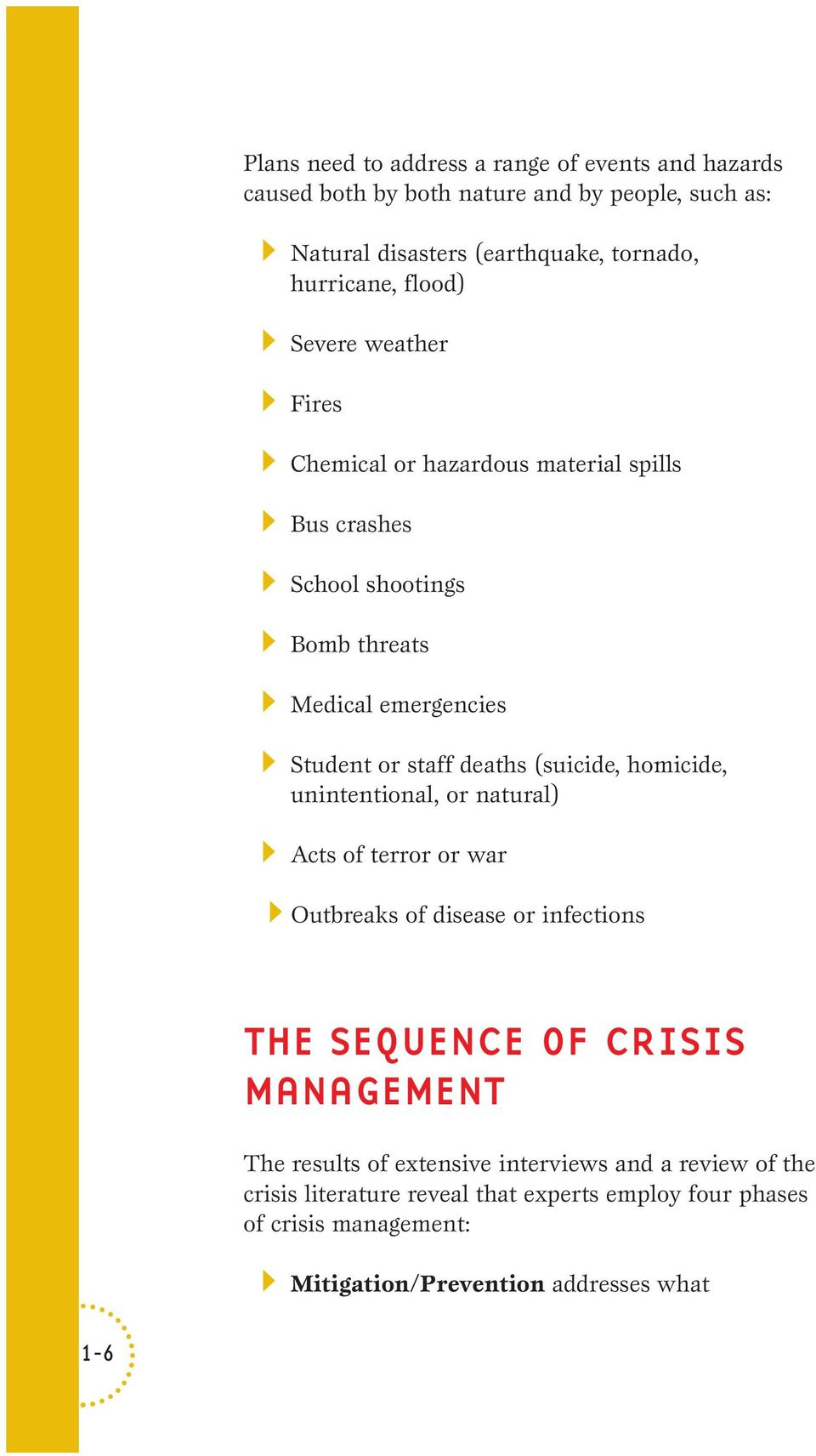 (suicide, homicide, unintentional, or natural) Acts of terror or war Outbreaks of disease or infections THE SEQUENCE OF CRISIS MANAGEMENT The results of