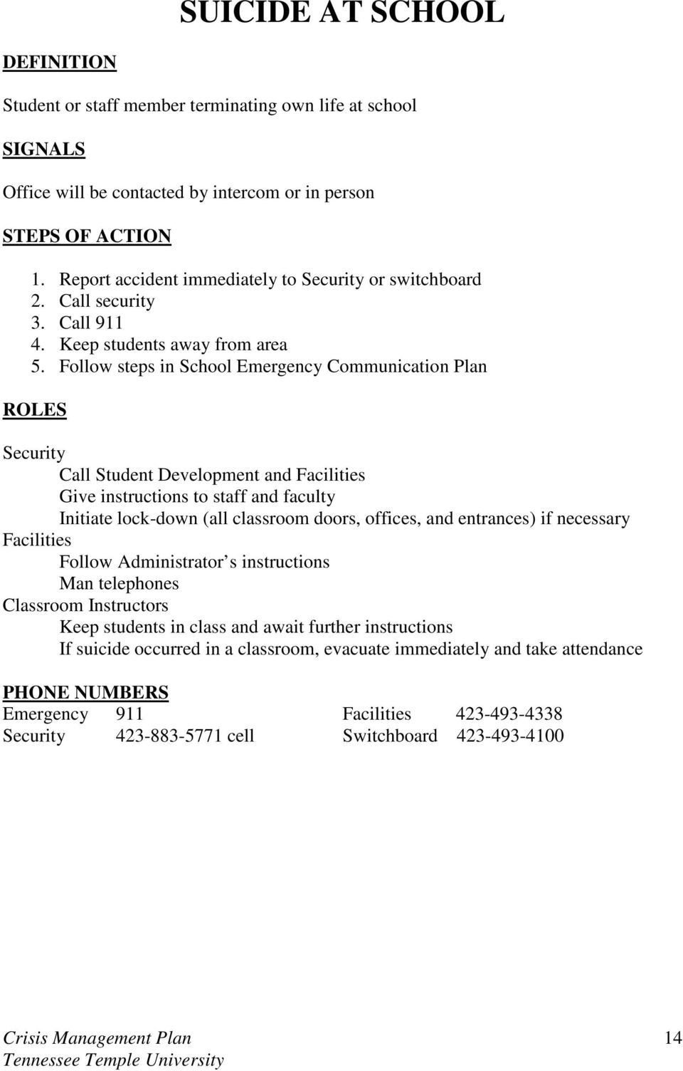 Follow steps in School Emergency Communication Plan Security Call Student Development and Facilities Give instructions to staff and faculty Initiate lock-down (all classroom doors, offices,