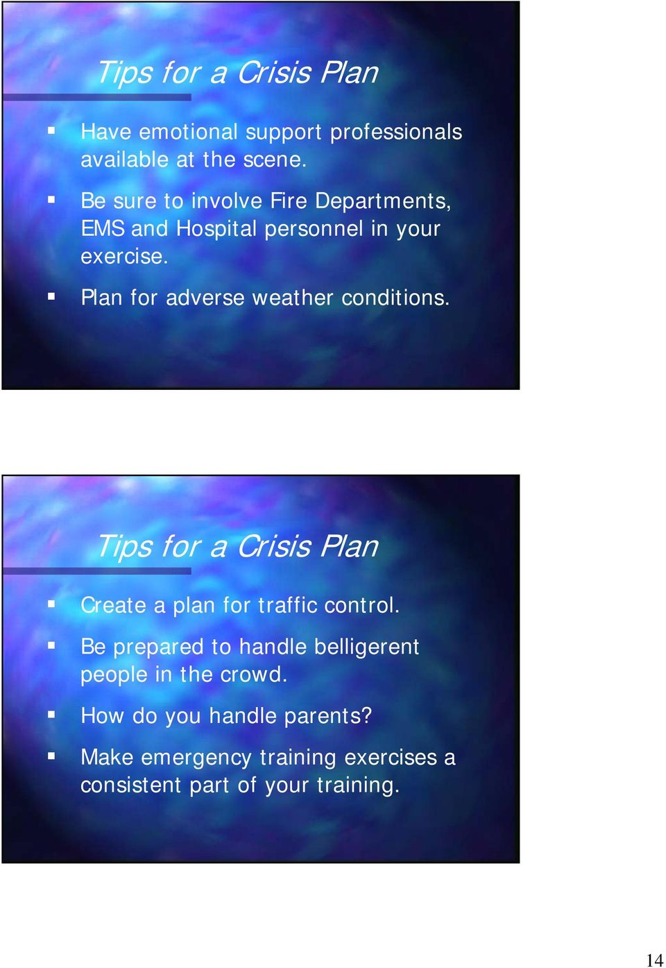 Plan for adverse weather conditions. Tips for a Crisis Plan Create a plan for traffic control.