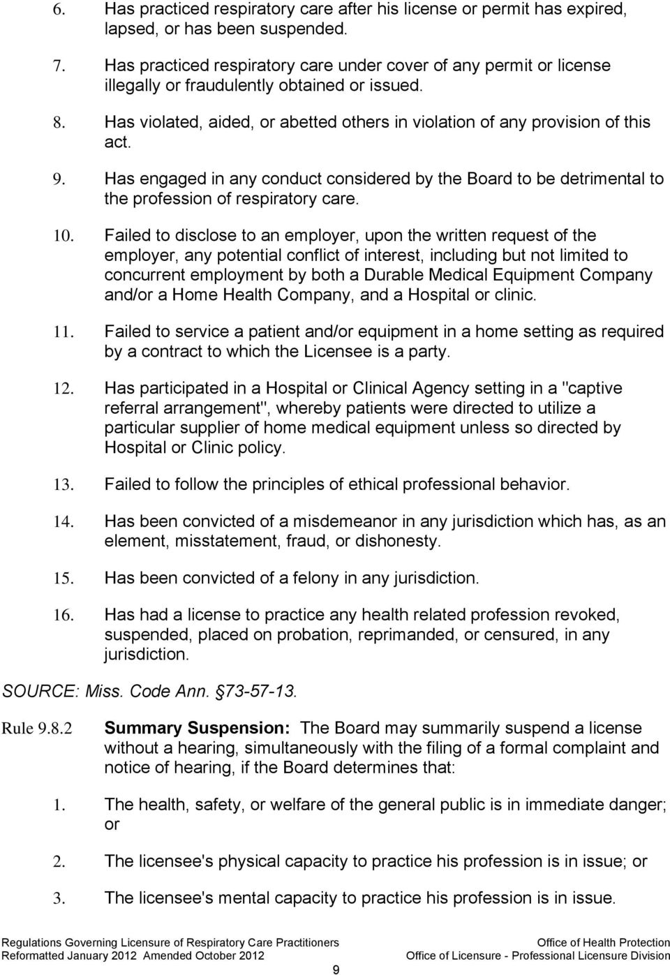 9. Has engaged in any conduct considered by the Board to be detrimental to the profession of respiratory care. 10.
