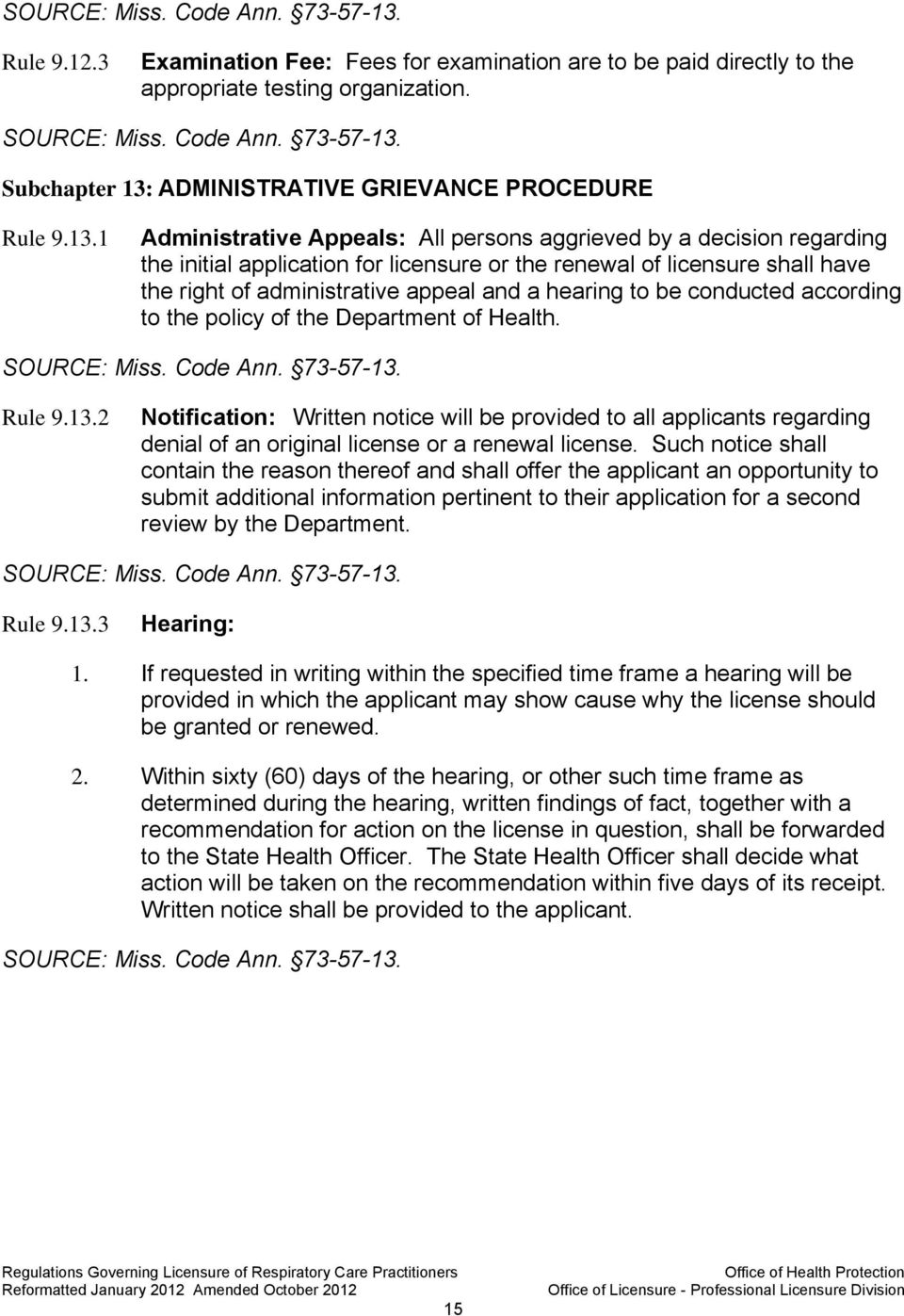 1 Administrative Appeals: All persons aggrieved by a decision regarding the initial application for licensure or the renewal of licensure shall have the right of administrative appeal and a hearing