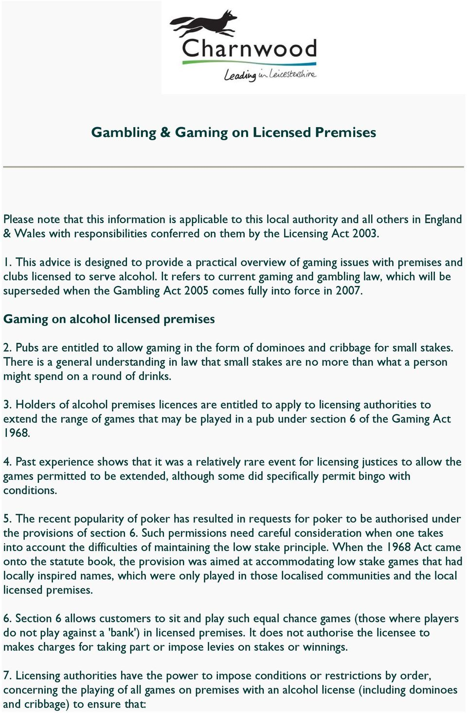 It refers to current gaming and gambling law, which will be superseded when the Gambling Act 2005 comes fully into force in 2007. Gaming on alcohol licensed premises 2.