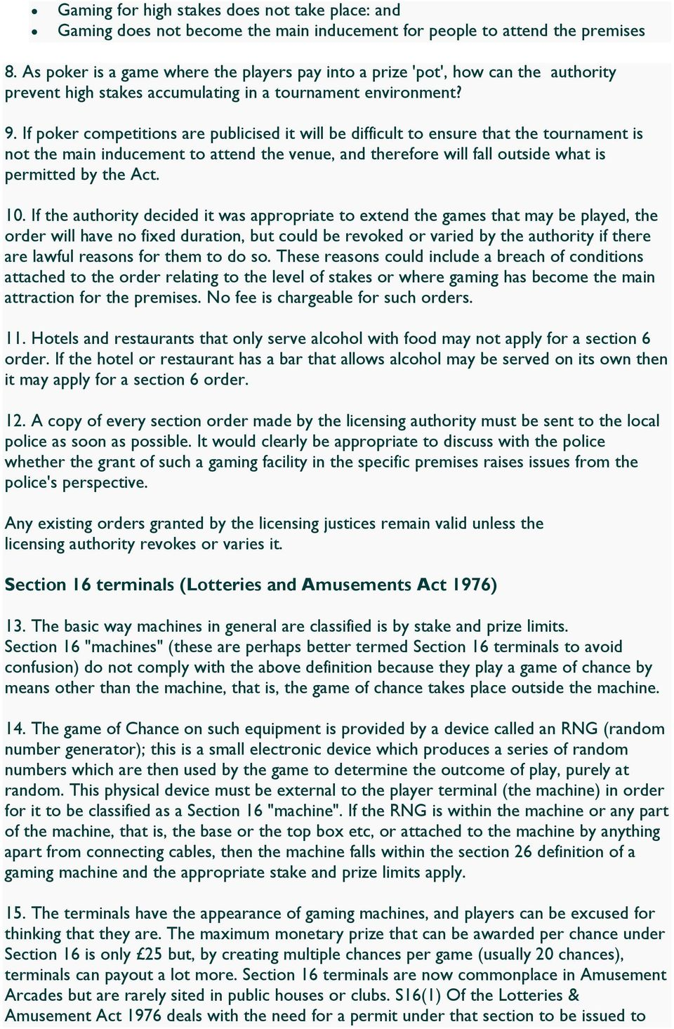 If poker competitions are publicised it will be difficult to ensure that the tournament is not the main inducement to attend the venue, and therefore will fall outside what is permitted by the Act.