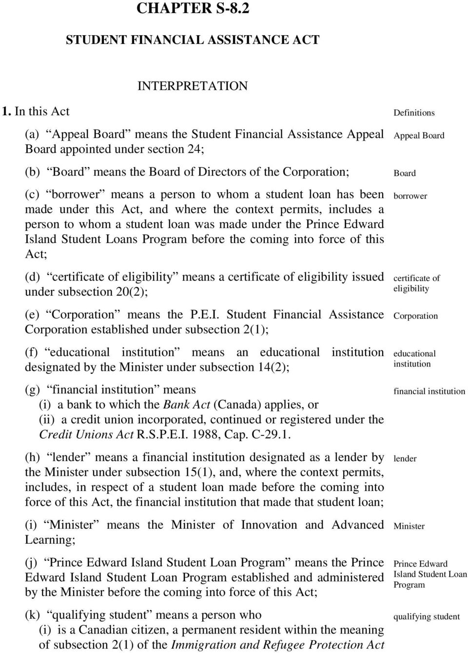 whom a student loan has been made under this Act, and where the context permits, includes a person to whom a student loan was made under the Prince Edward Island Student Loans Program before the