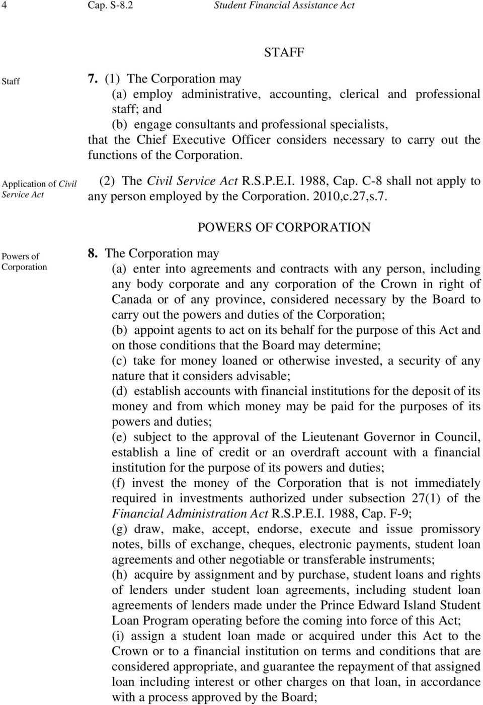 necessary to carry out the functions of the Corporation. (2) The Civil Service Act R.S.P.E.I. 1988, Cap. C-8 shall not apply to any person employed by the Corporation. 2010,c.27,