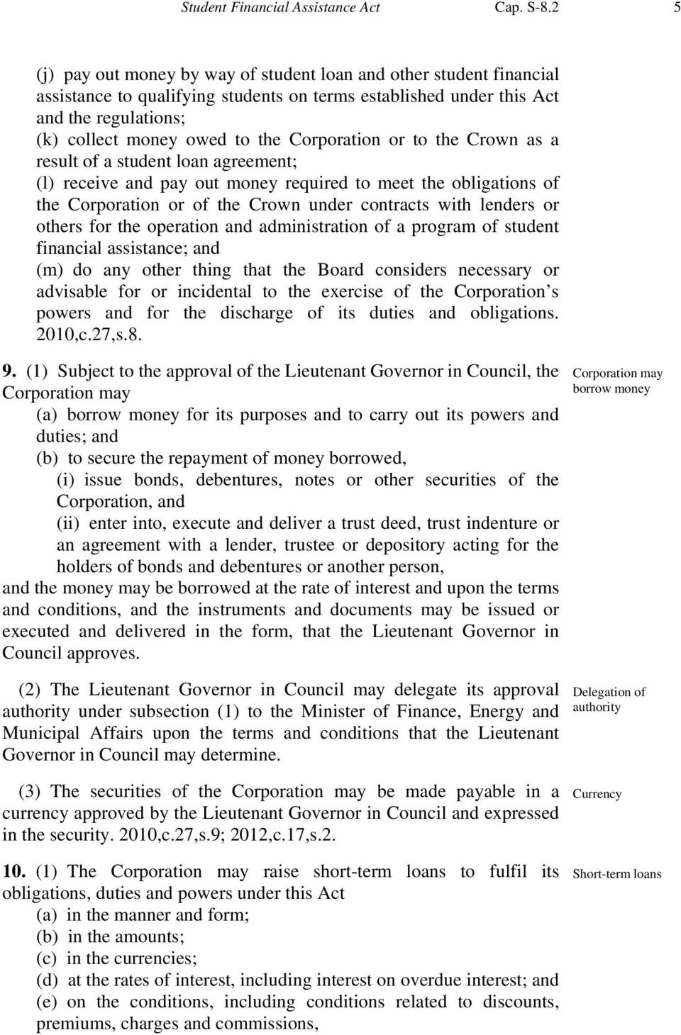 Corporation or to the Crown as a result of a student loan agreement; (l) receive and pay out money required to meet the obligations of the Corporation or of the Crown under contracts with lenders or