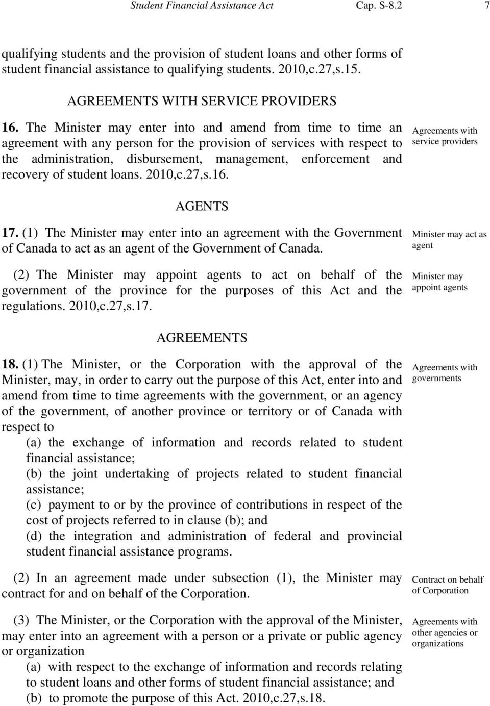 The Minister may enter into and amend from time to time an agreement with any person for the provision of services with respect to the administration, disbursement, management, enforcement and