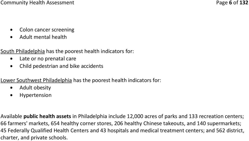 public health assets in Philadelphia include 12,000 acres of parks and 133 recreation centers; 66 farmers' markets, 654 healthy corner stores, 206 healthy