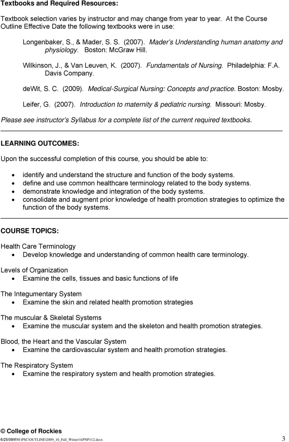 dewit, S. C. (2009). Medical-Surgical Nursing: Concepts and practice. Boston: Mosby. Leifer, G. (2007). Introduction to maternity & pediatric nursing. Missouri: Mosby.