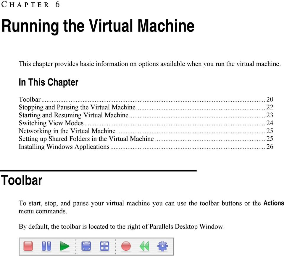 .. 24 Networking in the Virtual Machine... 25 Setting up Shared Folders in the Virtual Machine... 25 Installing Windows Applications.