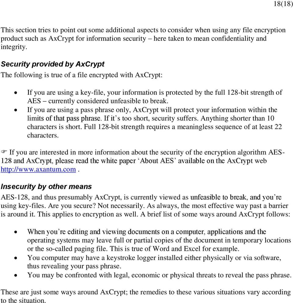 Security provided by AxCrypt The following is true of a file encrypted with AxCrypt: If you are using a key-file, your information is protected by the full 128-bit strength of AES currently