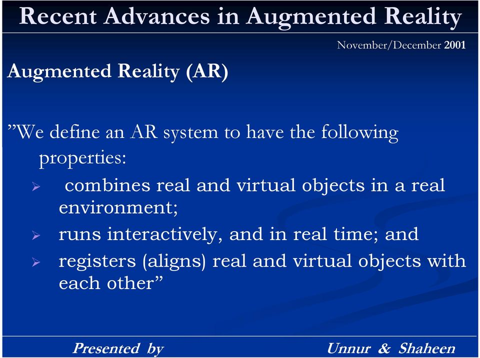 properties: combines real and virtual objects in a real environment; runs