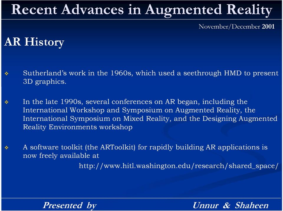 In the late 1990s, several conferences on AR began, including the International Workshop and Symposium on Augmented Reality, the