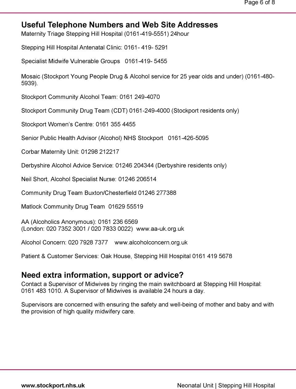 Stockport Community Alcohol Team: 0161 249-4070 Stockport Community Drug Team (CDT) 0161-249-4000 (Stockport residents only) Stockport Women s Centre: 0161 355 4455 Senior Public Health Advisor