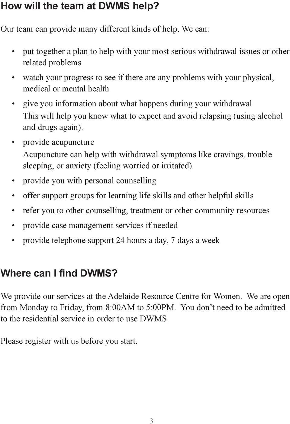 health give you information about what happens during your withdrawal This will help you know what to expect and avoid relapsing (using alcohol and drugs again).